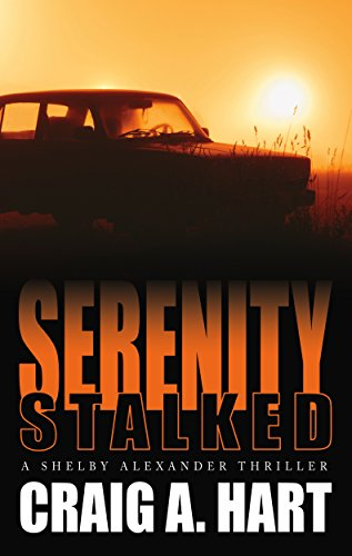 Serenity Stalked (The Shelby Alexander Thriller Series Book 2) by [Hart, Craig A.]