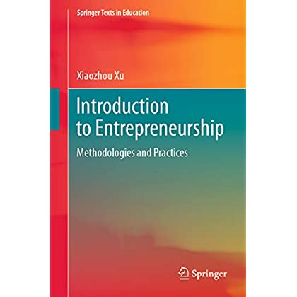 Introduction to Entrepreneurship: Methodologies and Practices (Springer Texts in Education)