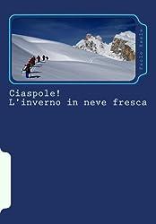 Ciaspole! L'inverno in neve fresca (Italian Edition)