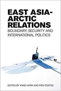 Book East Asia-Arctic Relations: Boundary, Security and International Politics by Ken Coates (2014-12-31)