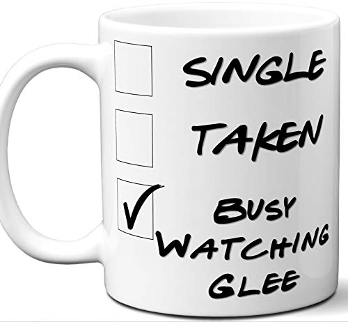 Glee Gift for Fans, Lovers. Funny Parody TV Show Mug. Single, Taken, Busy Watching. Poster, Men, Memorabilia, Women, Birthday, Christmas, Father's Day, Mother's Day.
