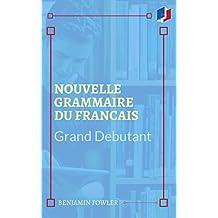 Nouvelle grammaire du Français : Niveau Grand Débutant (French Edition)