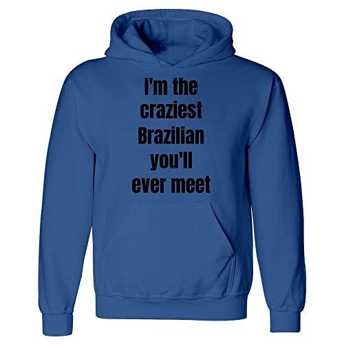 I'm The Craziest Brazilian You'll Ever Meet - Hoodie ()