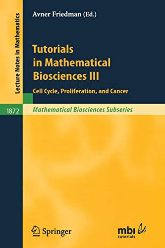 - Tutorials in Mathematical Biosciences III: Cell Cycle, Proliferation, and Cancer (Lecture Notes in Mathematics)