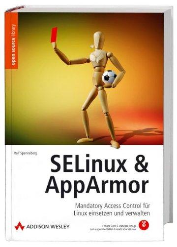 SELinux & AppArmor: Mandatory Access Control für Linux einsetzen und verwalten (Open Source Library)