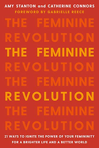 The Feminine Revolution: 21 Ways to Ignite the Power of Your Femininity for a Brighter Life and a Better World (Feminine Owl)