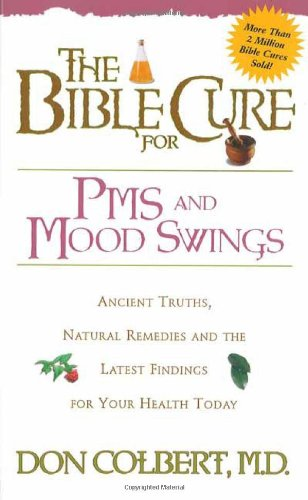 The Bible Cure for PMS and Mood Swings: Ancient Truths, Natural Remedies and the Latest Findings for Your Health Today (New Bible Cure (Siloam))