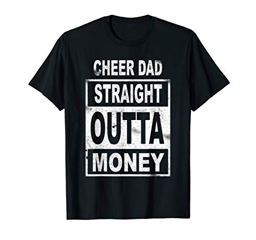 Cheer Dad Straight Outta Money - Dance Cheerleader T Shirt