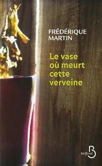 Le vase où meurt cette verveine par Martin