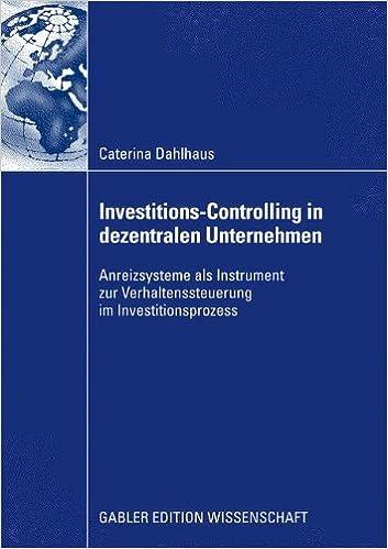 Book Investitions-Controlling in dezentralen Unternehmen: Anreizsysteme als Instrument zur Verhaltenssteuerung im Investitionsprozess (German Edition)