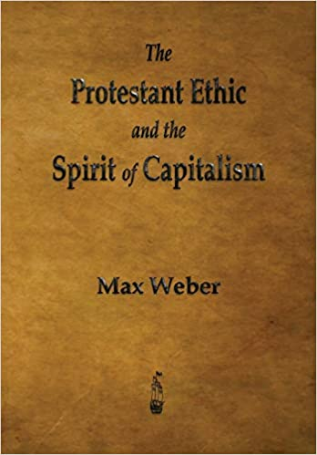 The Protestant Ethic and the Spirit of Capitalism: Max Weber