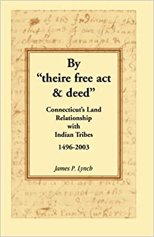 By ''theire free act and deed'': Connecticut's Land Relationship with Indian Tribes, 1496-2003