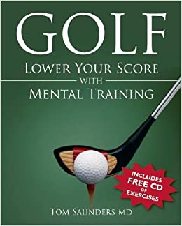 Book Golf: Lower Your Score With Mental Training by Tom Saunders (2005-06-02)