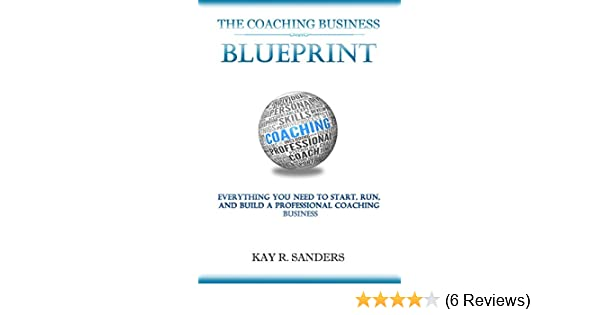 Amazon the coaching business blueprint everything you need to amazon the coaching business blueprint everything you need to start run and build a professional coaching business ebook kay sanders kindle store malvernweather Image collections