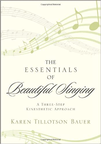 The Essentials of Beautiful Singing: A Three-Step Kinesthetic ...