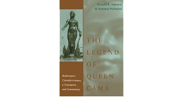 The Legend of Queen Cama: Bodhiramsis Camadevivamsa, a ...