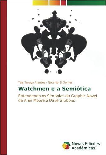 Watchmen e a Semiótica: Entendendo os Símbolos da Graphic Novel de Alan Moore e Dave Gibbons (Portuguese Edition): Taís Turaça Arantes, Nataniel S Gomes: ...