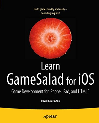 Learn GameSalad for iOS: Game Development for iPhone, iPad, and HTML5 PDF