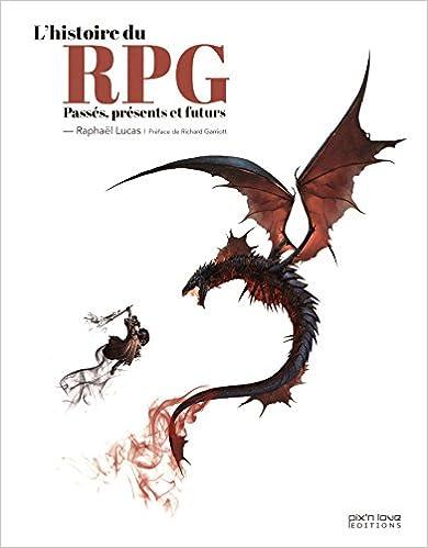 Lire L'histoire du RPG : Passés, présents et futurs pdf, epub ebook