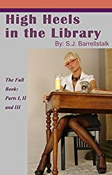 High Heels in the Library: Full Book: Parts 1, 2 and 3