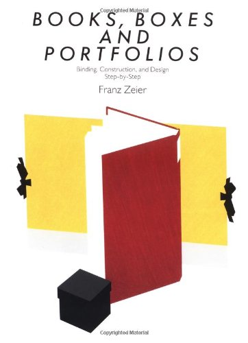 Books, Boxes & Portfolios: Binding, Construct and Design, Step-By-Step por Franz Zeier
