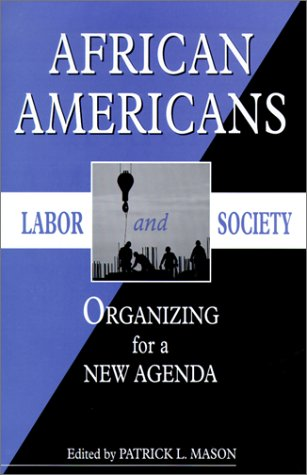African Americans, Labor, and Society: Organizing for a New Agenda (African American Life Series)