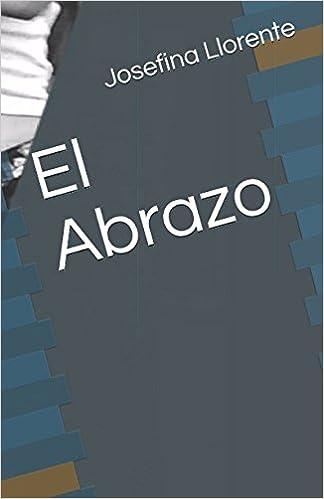 Amazon.com: El Abrazo (Spanish Edition) (9781521594490): Josefina Llorente, Jiménez Canella: Books
