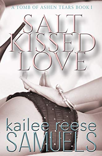 Iris Salt - Salt Kissed Love (a Tomb of Ashen Tears Book 1)