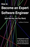 img - for How to Become an Expert Software Engineer (and Get Any Job You Want): A Programmer s Guide to the Secret Art of Free and Open Source Software Development book / textbook / text book