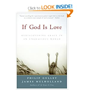 If God Is Love: Rediscovering Grace in an Ungracious World James Mulholland, Philip Gulley