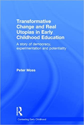 Book Transformative Change and Real Utopias in Early Childhood Education: A story of democracy, experimentation and potentiality Contesting Early Childhood