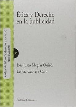 Etica Y Derecho En La Publicidad por Jose Justo Megias Quiros