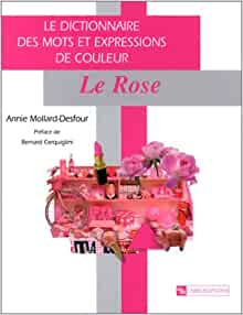 dictionnaire des mots et expressions de couleur le rose annie mollard desfour bernard. Black Bedroom Furniture Sets. Home Design Ideas