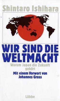 Wir sind die Weltmacht: Warum Japan die Zukunft gehört