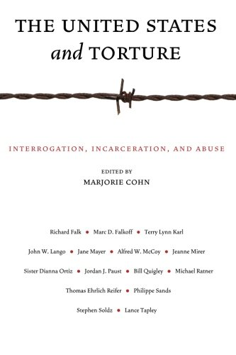 The United States and Torture: Interrogation, Incarceration, and Abuse