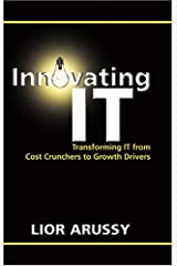 Innovating IT: Transforming IT From Cost Crunchers to Growth Drivers Hardcover