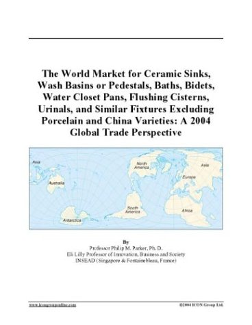 The World Market for Ceramic Sinks, Wash Basins or Pedestals, Baths, Bidets, Water Closet Pans, Flushing Cisterns, Urinals, and Similar Fixtures ... Varieties: A 2004 Global Trade Perspective