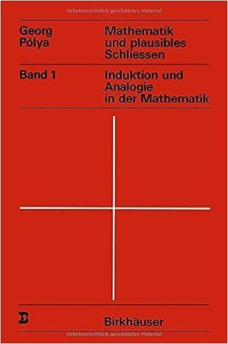 Book Mathematik und plausibles Schliessen: Band 1 Induktion und Analogie in der Mathematik (Wissenschaft und Kultur) (German Edition) by G. Polya (2013-10-04)