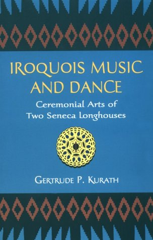 Iroquois Music and Dance: Ceremonial Arts of Two Seneca Longhouses (Native American)