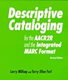Descriptive Cataloging for the AACR2R and the Integrated Marc Format, Larry Millsap and Terry E. Ferl, 1555702848