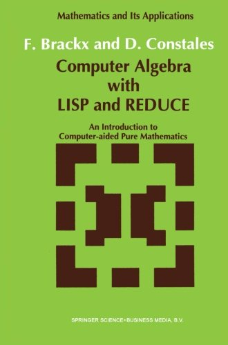 Computer Algebra with LISP and REDUCE: An Introduction to Computer-aided Pure Mathematics (Mathematics and Its Applications) by D Constales F Brackx