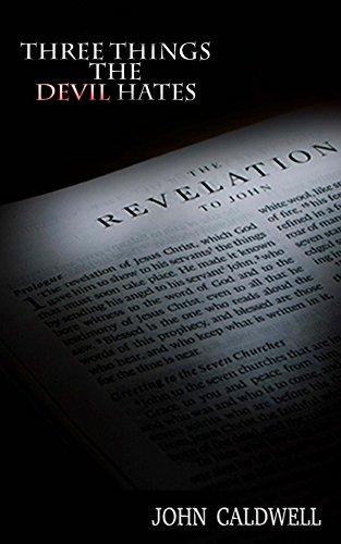 Three Things the Devil Hates: Spiritual Warfare from a Biblical