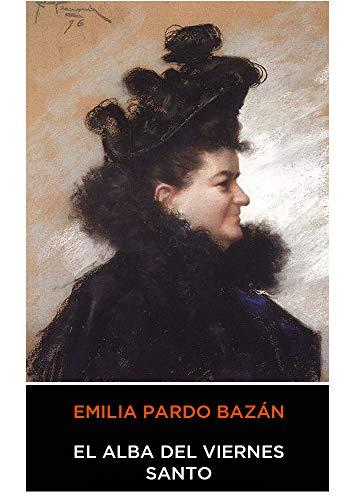 - Emilia Pardo Bazán - El Alba del Viernes Santo (Spanish Edition) (Anotado)
