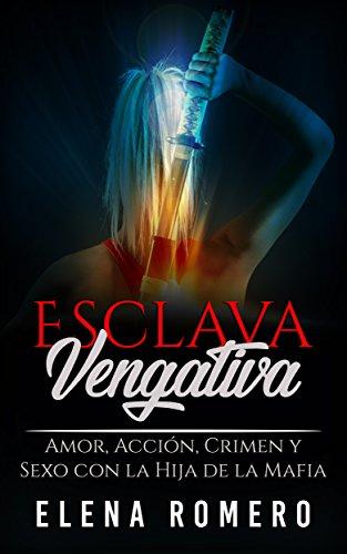 Esclava Vengativa: Amor, Acción, Crimen y Sexo con la Hija de la Mafia (Novela de Romance, Erótica y Acción) (Spanish Edition)