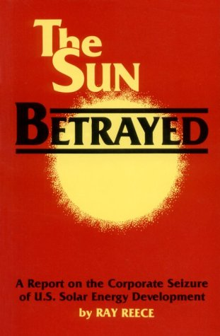 The Sun Betrayed: A Report on the Corporate Seizure of U.S. Solar Energy Development