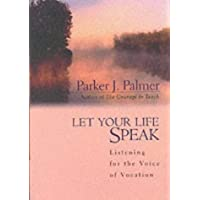 Let Your Life Speak: Listening for the Voice of Vocation (A Jossey Bass Title)