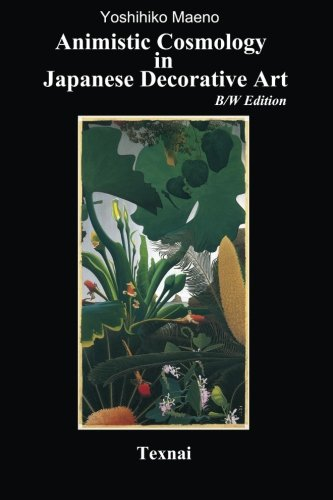Download Animistic Cosmology in Japanese Decorative Art, B/W Edition: Compositional Principle of Elemental Symbolism ebook