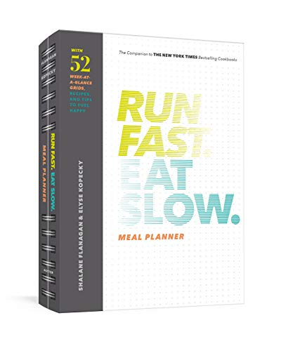 Run Fast. Eat Slow. Meal Planner by Shalane Flanagan, Elyse Kopecky