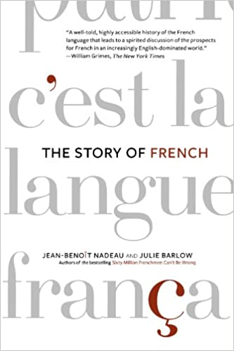 The Story of French: Jean-Benoit Nadeau, Julie Barlow ...