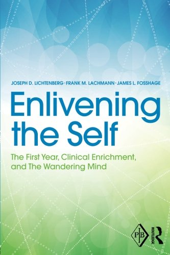 Enlivening the Self: The First Year, Clinical Enrichment, and The Wandering Mind (Psychoanalytic Inquiry Book Series)